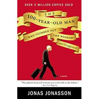 "Book Cover of ""The 100 Year Old Man Who Climbed Out the Window and Disappeared"" by Jonas Jonasson"
