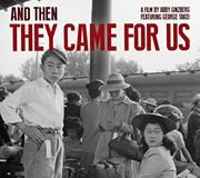 Poster for screening 'And Then They Came for Us' - a documentary film featuring actor George Takei and other internees and a panel on the present-day relevance of the World War II internment
