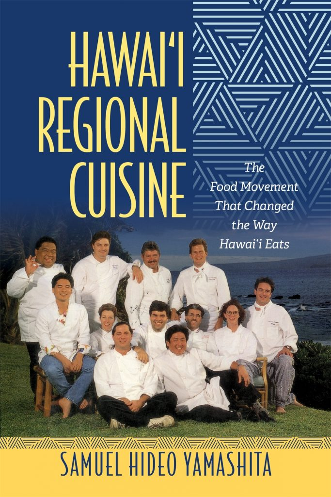 Book Cover with title 'Hawaii Regional Cuisine, The Food Movement That Changed the Way Hawaii Eats' by Samuel Hideo Yamashita